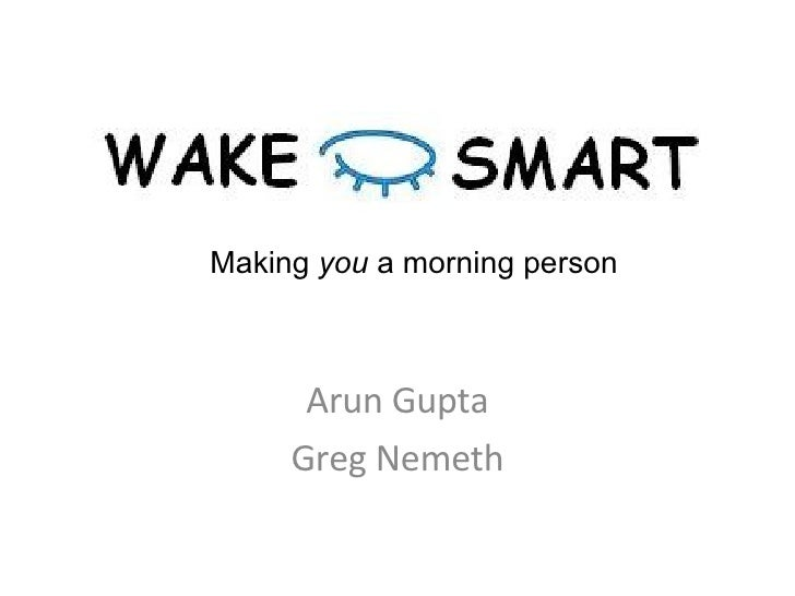 Arun Gupta Greg Nemeth Making  you  a morning person