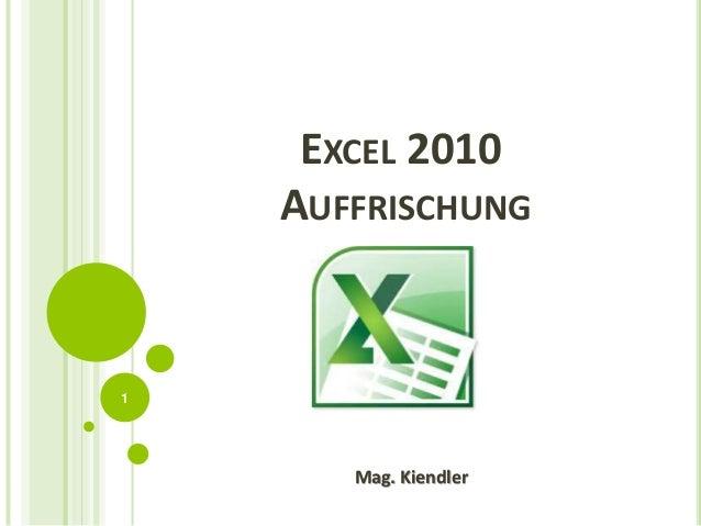 EXCEL 2010  AUFFRISCHUNG  Mag. Kiendler  1