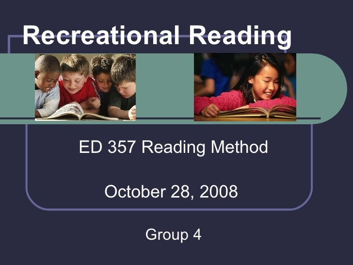 Recreational Reading ED 357 Reading Method October 28, 2008  Group 4