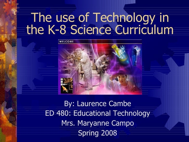 ED 480 The use of technology in the K-8 Science Curriculum