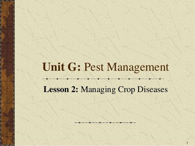 1 Unit G: Pest Management Lesson 2: Managing Crop Diseases