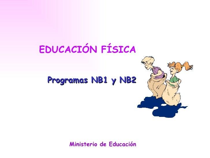 EDUCACIÓN FÍSICA    Programas NB1 y NB2          Ministerio de Educación