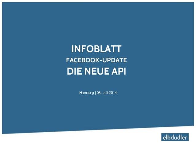 INFOBLATT FACEBOOK-UPDATE DIE NEUE API Hamburg | 08. Juli 2014