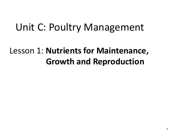 Unit C: Poultry Management Lesson 1: Nutrients for Maintenance, Growth and Reproduction 1 1