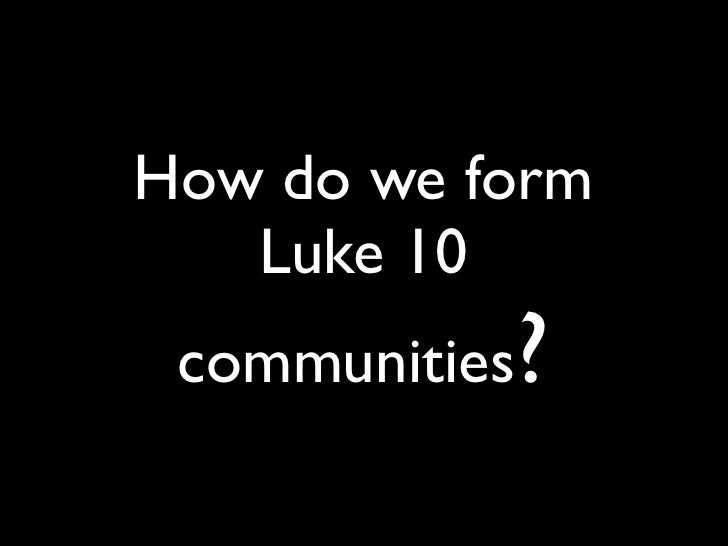 How do we form    Luke 10  communities?