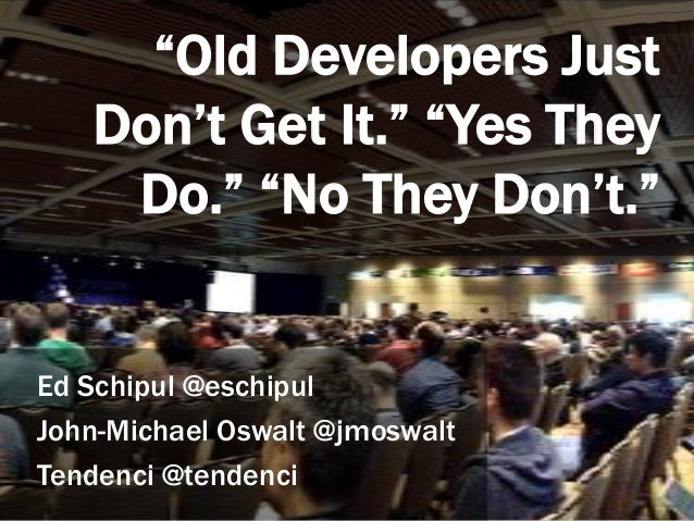 Old Developers Just Don't Get It