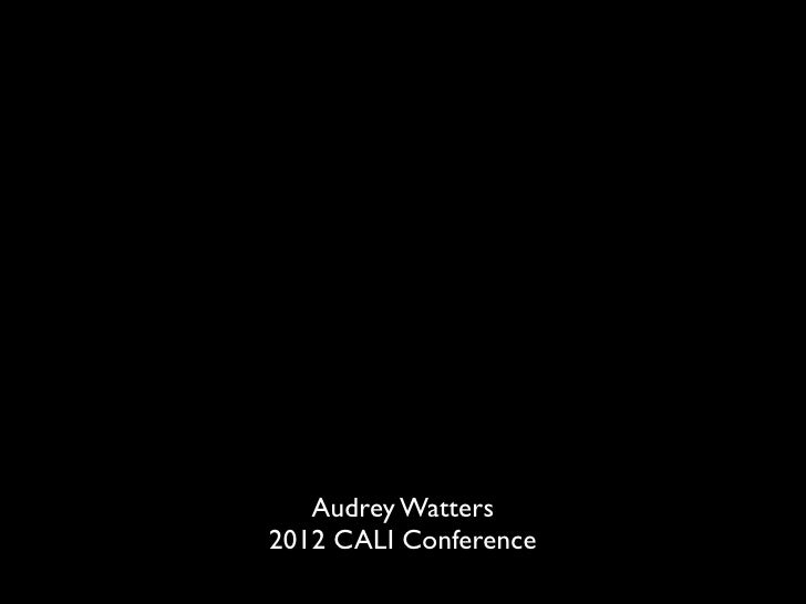 Audrey Watters2012 CALI Conference