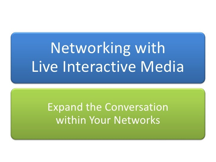 Networking with Live Interactive Media    Expand the Conversation    within Your Networks