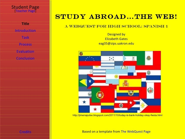 Student Page [Teacher Page]                  Study Abroad…the Web!     Title                   A WebQuest for High School:...