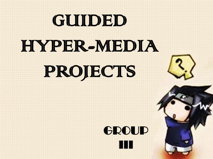 GUIDEDHYPER-MEDIA  PROJECTS      GROUP        III