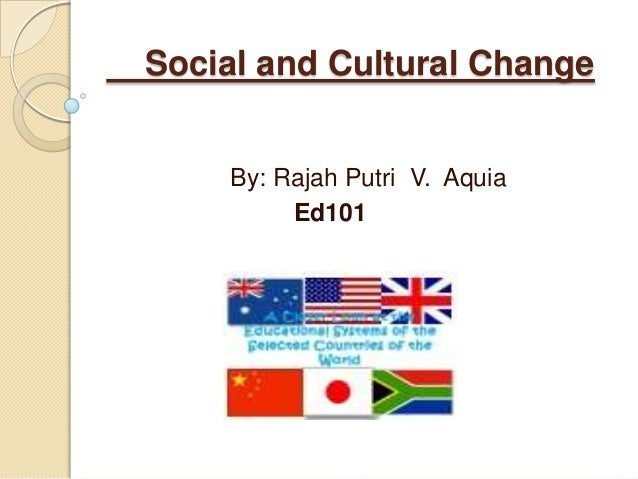 Ed101 socio cultural change