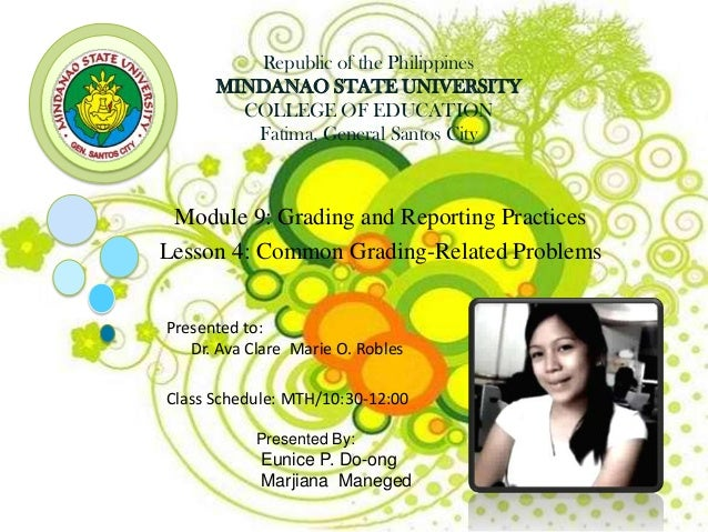 Republic of the Philippines MINDANAO STATE UNIVERSITY COLLEGE OF EDUCATION Fatima, General Santos City Module 9: Grading a...