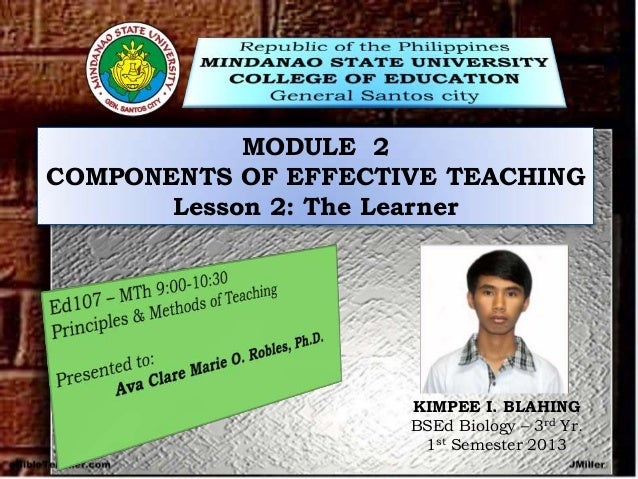 MODULE 2 COMPONENTS OF EFFECTIVE TEACHING Lesson 2: The Learner  KIMPEE I. BLAHING BSEd Biology – 3rd Yr. 1st Semester 201...