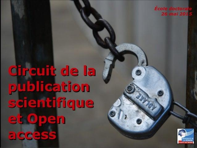 26 mai 2015 Circuit de la publication scientifique et Open access – École doctorale 1 Circuit de laCircuit de la publicati...