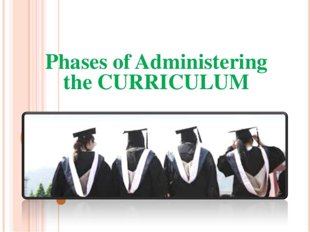 Phases of Administering the CURRICULUM