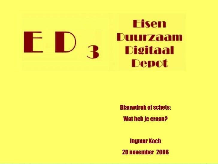 Blauwdruk of schets: Wat heb je eraan? Ingmar Koch 20 november  2008