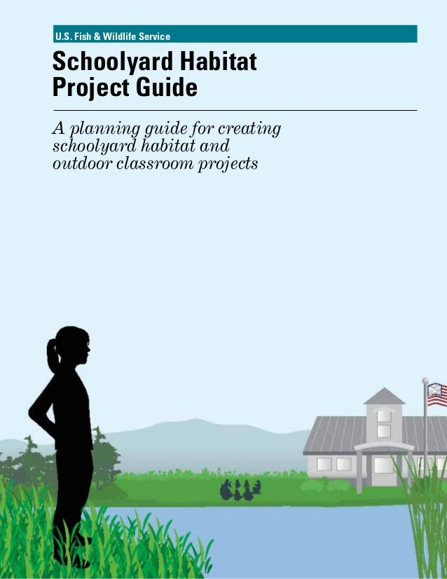 Schoolyard Habitat Project Guide A planning guide for creating schoolyard habitat and outdoor classroom projects U.S. Fish...