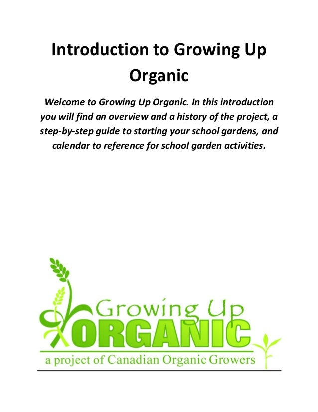 Introduction to Growing Up Organic Welcome to Growing Up Organic. In this introduction you will find an overview and a his...