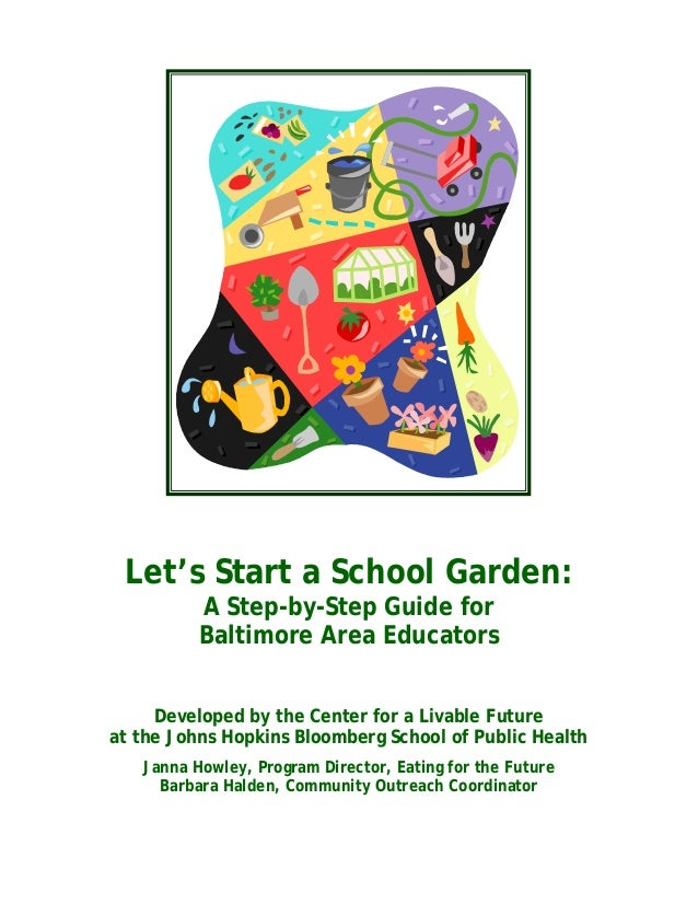 Let's Start a School Garden: A Step-by-Step Guide for Baltimore Area Educators Developed by the Center for a Livable Futur...