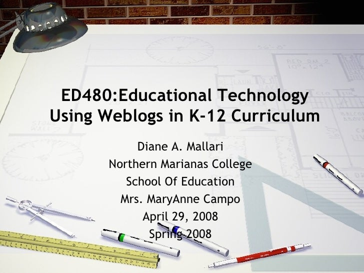 ED480:Educational Technology Using Weblogs in K-12 Curriculum Diane A. Mallari Northern Marianas College School Of Educati...