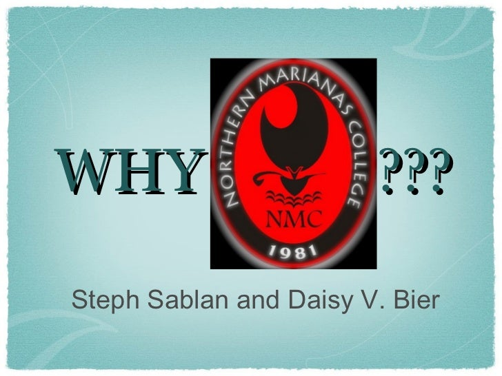 WHY                     ???Steph Sablan and Daisy V. Bier