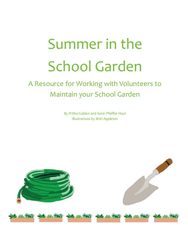 Summer in the School Garden A Resource for Working with Volunteers to Maintain your School Garden By Pritha Golden and Kar...
