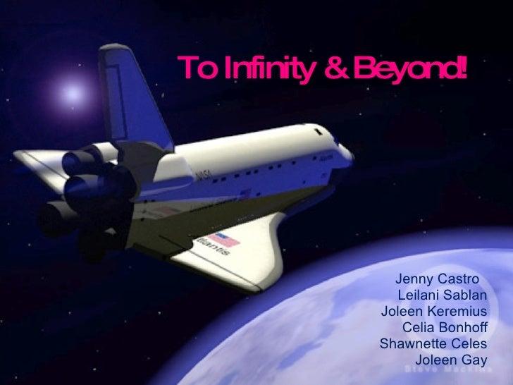 To Infinity & Beyond! Jenny Castro  Leilani Sablan Joleen Keremius Celia Bonhoff Shawnette Celes Joleen Gay