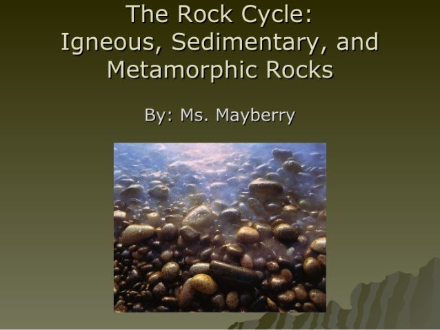 """The Rock Cycle:  Igneous,  Sedimentary,  and Metamorphic Rocks  By:  Ms.  Mayberry  - 9 ' . ' _' """" / '_ / r. . . ' - * . ...."""