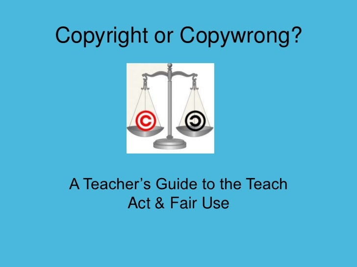 Copyright or Copywrong?<br />A Teacher's Guide to the Teach Act & Fair Use<br />