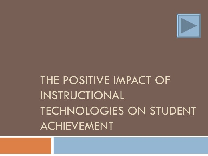 THE POSITIVE IMPACT OF INSTRUCTIONAL TECHNOLOGIES ON STUDENT ACHIEVEMENT
