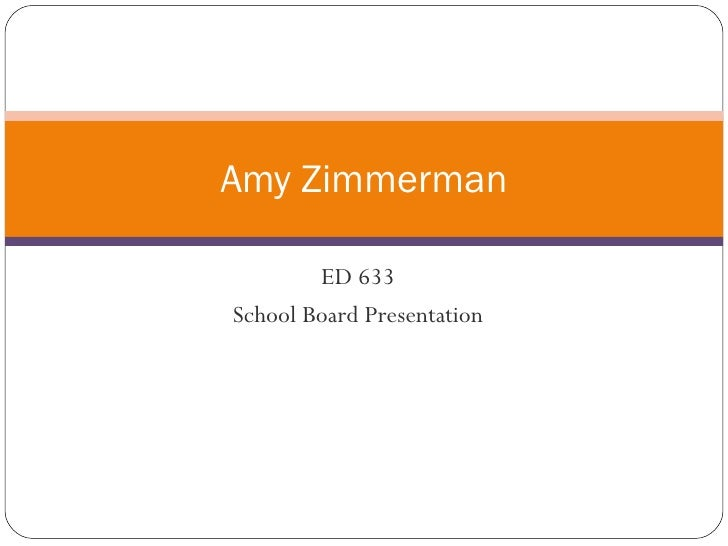 ED 633 School Board Presentation Amy Zimmerman