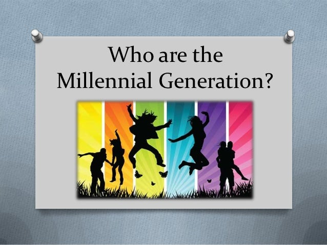 Who are theMillennial Generation?