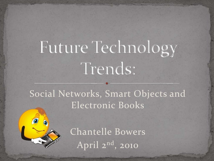 Future Technology Trends: Social Networks, Smart Objects, & Electronic Books