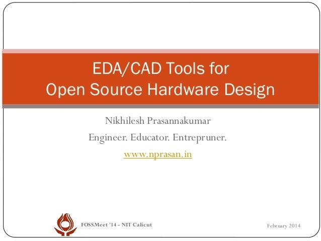 EDA/CAD Tools for Open Source Hardware Design Nikhilesh Prasannakumar Engineer. Educator. Entrepruner. www.nprasan.in  FOS...