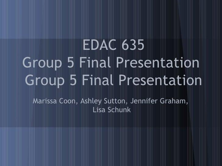 Edac635 finalpresentation1