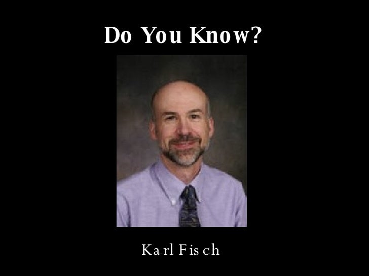 Do You Know? Karl Fisch