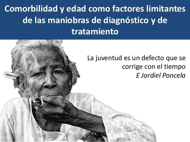 Comorbilidad y edad como factores limitantes de las maniobras de diagnóstico y de tratamiento La juventud es un defecto qu...