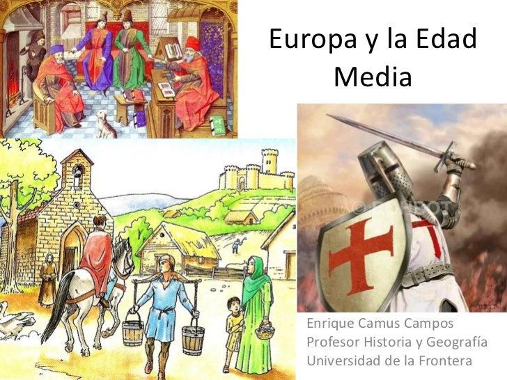 Europa y la Edad Media Enrique Camus Campos Profesor Historia y Geografía Universidad de la Frontera