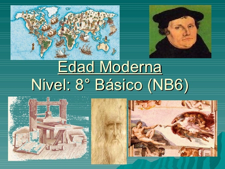 Edad Moderna Nivel: 8° Básico (NB6)