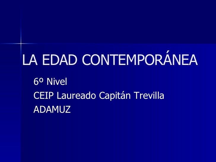 LA EDAD CONTEMPORÁNEA 6º Nivel CEIP Laureado Capitán Trevilla ADAMUZ