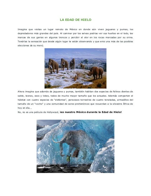 LA EDAD DE HIELO Imagina que visitas un lugar remoto de México en donde aún viven jaguares y pumas, los depredadores más g...