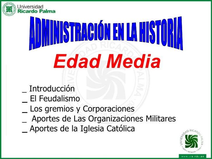 _ Introducción   _  El Feudalismo    _  Los gremios y Corporaciones   _  Aportes de Las Organizaciones Militares    _  Apo...