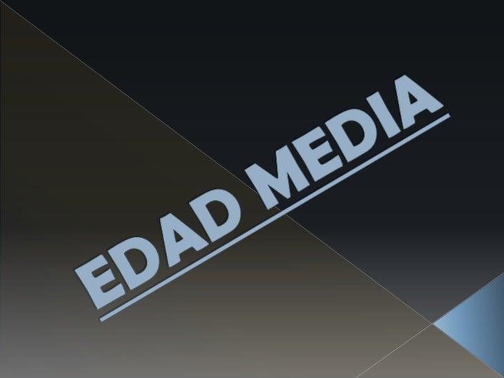 EDAD MEDIA<br />
