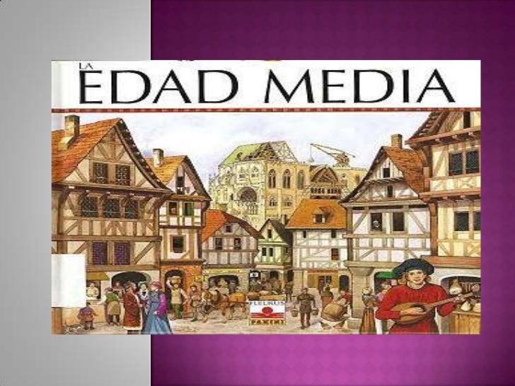 La Edad Media o Medioevo comprendida entre el siglo V y el XV.Comienza en el año 476: caída del Imperio romano de Occide...