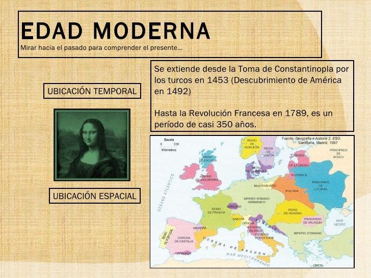 EDAD MODERNA Mirar hacia el pasado para comprender el presente… UBICACIÓN TEMPORAL Se extiende desde la Toma de Constantin...