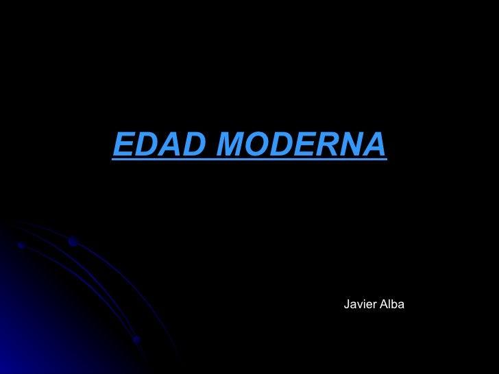 EDAD MODERNA Javier Alba