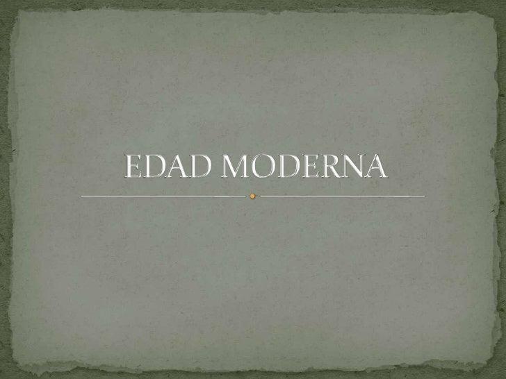EDAD MODERNA<br />