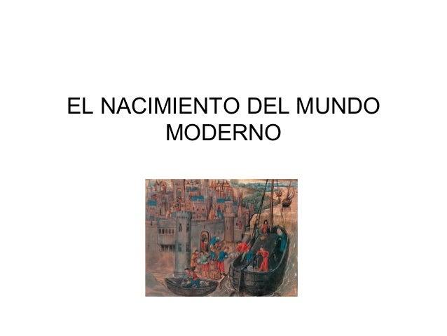 EL NACIMIENTO DEL MUNDO        MODERNO