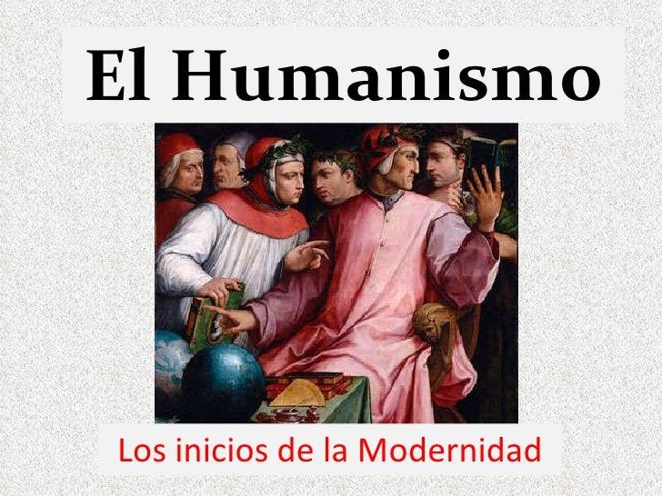 El Humanismo Los inicios de la Modernidad