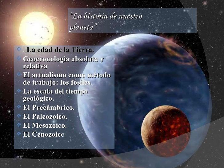 """ La historia de nuestro  planeta"" <ul><li>.  La edad de la Tierra. </li></ul><ul><li>Geocronología absoluta y relativa  <..."